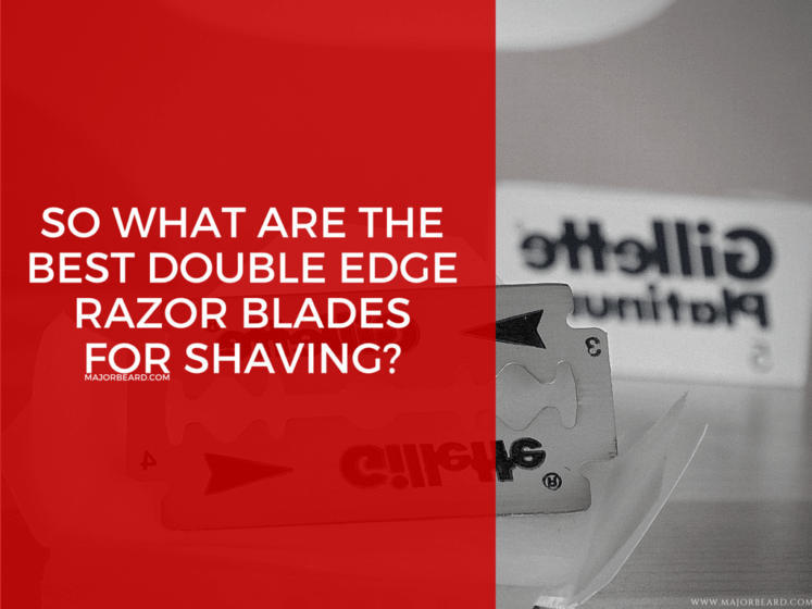 So What Are The Best Double Edge Razor Blades For Shaving- MajorBeard