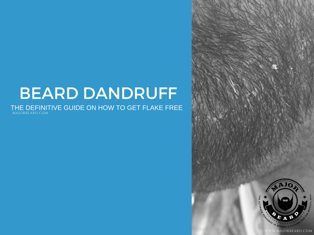 Beard Dandruff The Definitive Guide On How To Get Flake Free