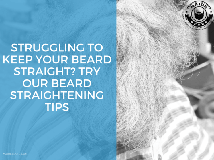 Struggling to Keep your Beard Straight? Try our Beard Straightening Tips