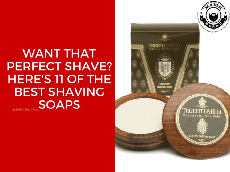finding that best shaving soap, that perfectly fits your needs is a difficult task, so we've narrowed down your search to just 11 of the best shaving soaps