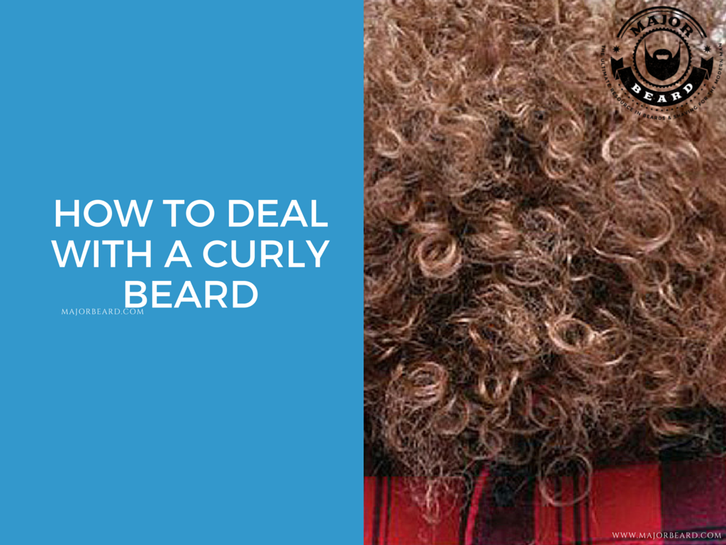 HOW TO DEAL WITH A CURLY BEARD