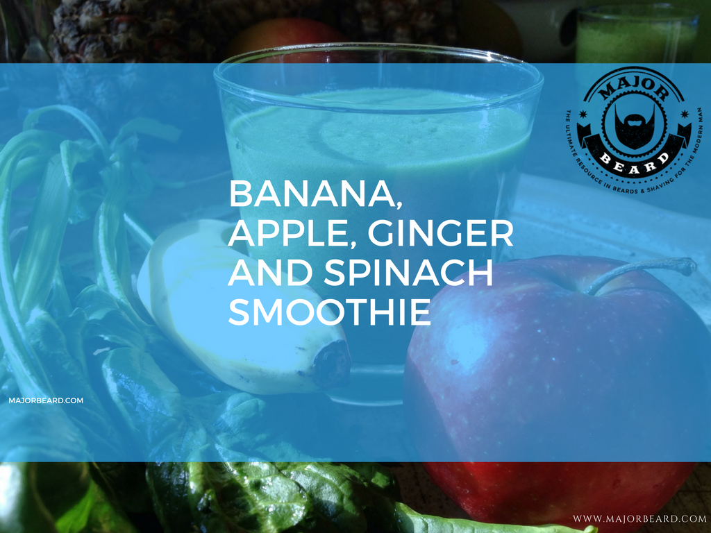 Smoothie and Juice Recipes For a Strong, Healthy Beard - Banana, Apple, Ginger and Spinach Smoothie