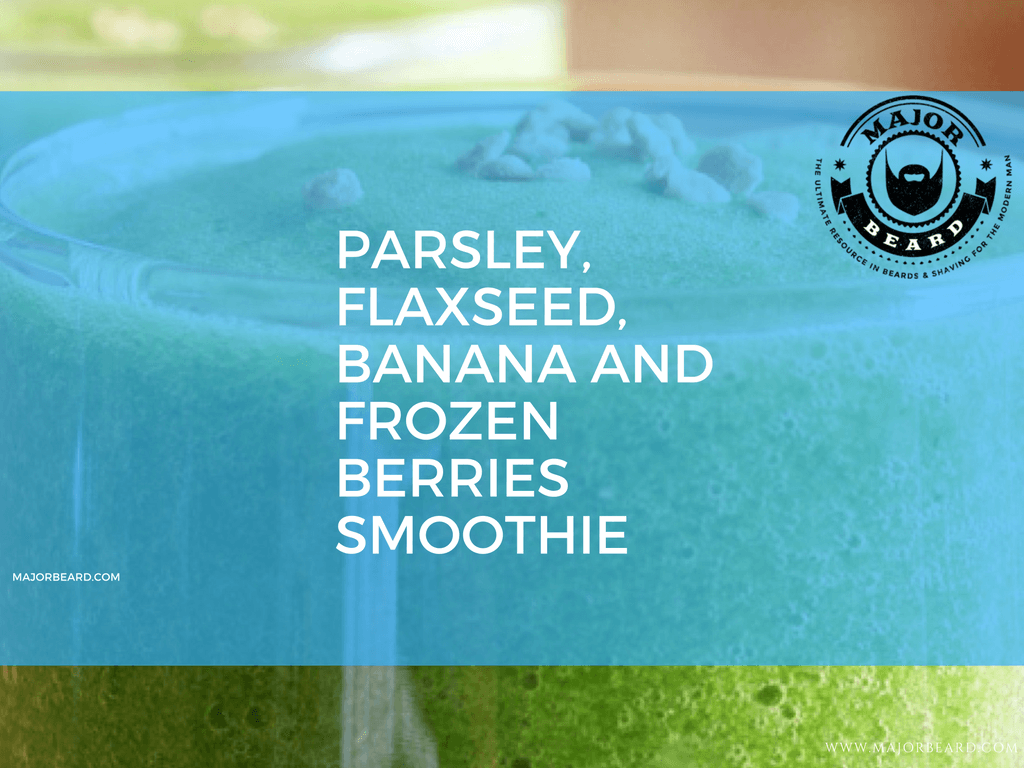 Smoothie and Juice Recipes For a Strong, Healthy Beard - Parsley, Flaxseed, Banana and Frozen Berries Smoothie