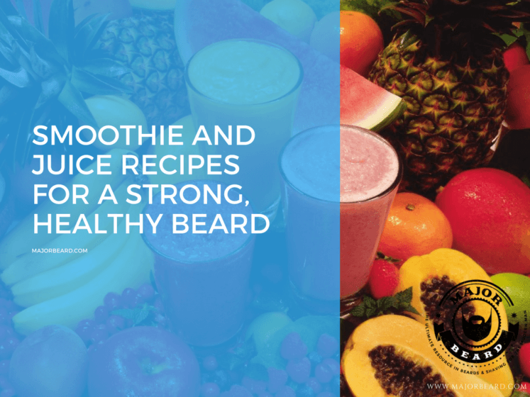 Smoothie and Juice Recipes For a Strong, Healthy Beard