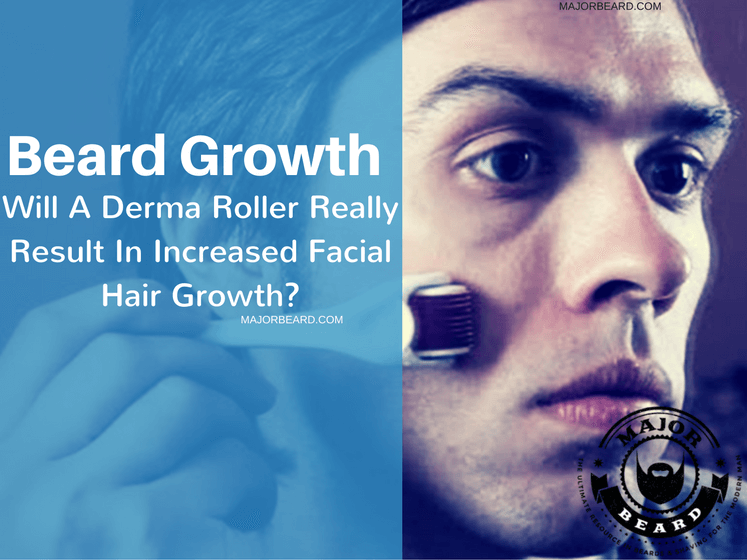Will A Derma Roller Really Result In Increased Facial Hair Growth?