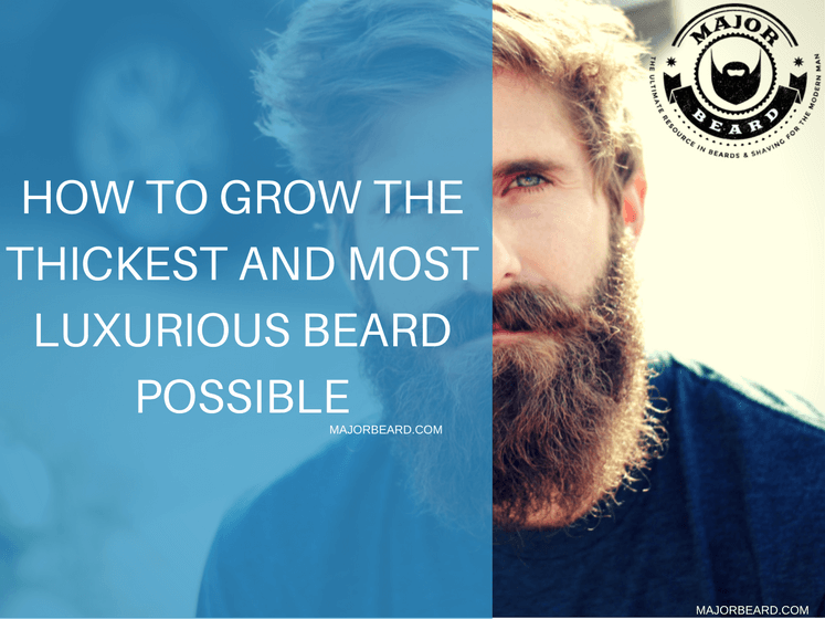 How to Grow the Thickest and Most Luxurious Beard Possible
