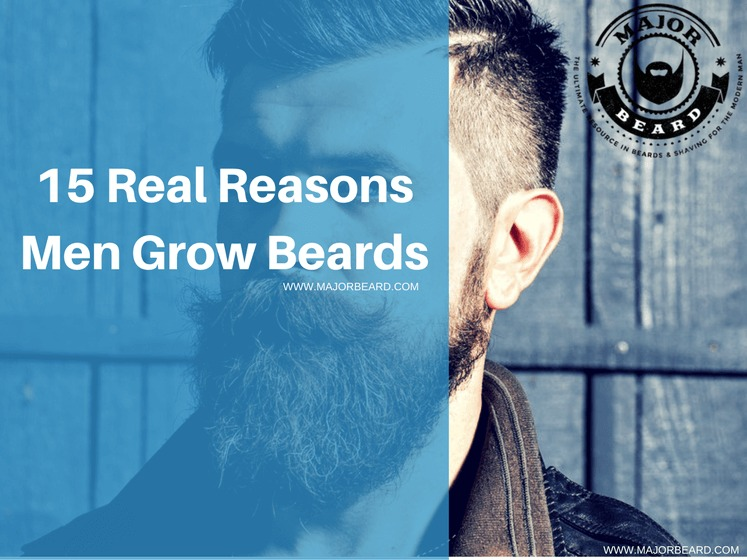 15 Real Reasons Men Grow Beards