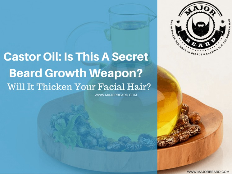 Castor Oil: Is This A Secret Beard Growth Weapon? Will It Thicken Your Facial Hair?