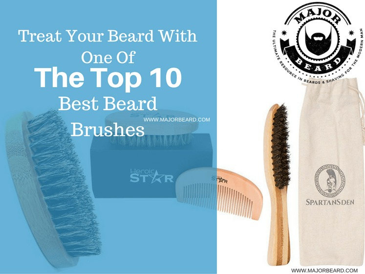 Treat Your Beard With One Of The Top 10 Best Beard Brushes