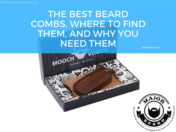 The Best Beard Combs, Where to Find Them, and Why You Need Them