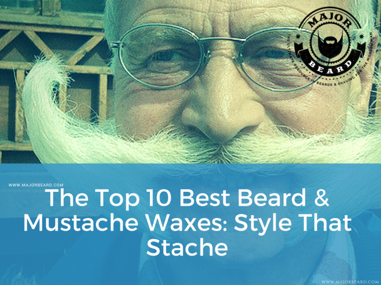 The Top 10 Best Beard & Mustache Waxes: Style That Stache