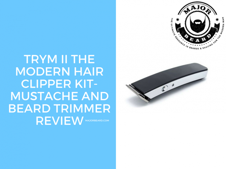 TRYM II The Modern Hair Clipper Kit- Mustache and Beard Trimmer Review