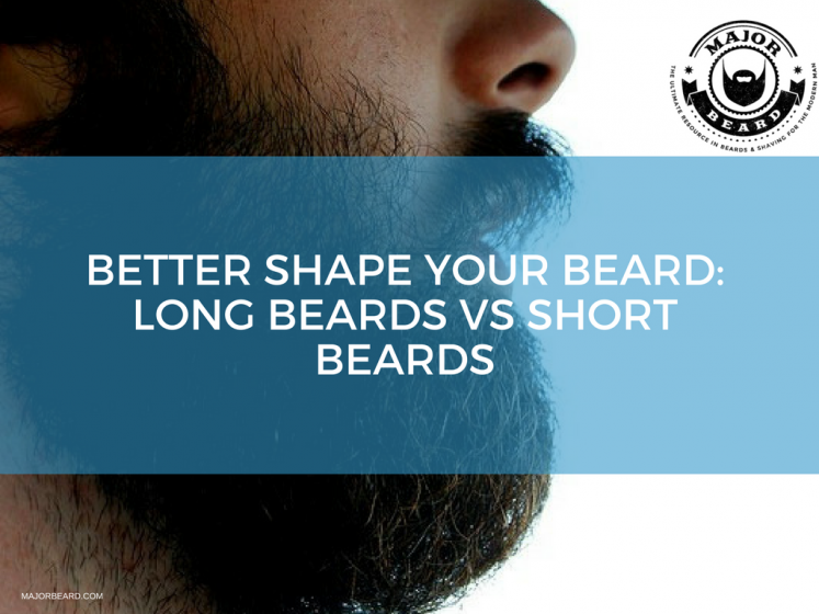 Better Shape Your Beard- Long Beards VS Short Beards