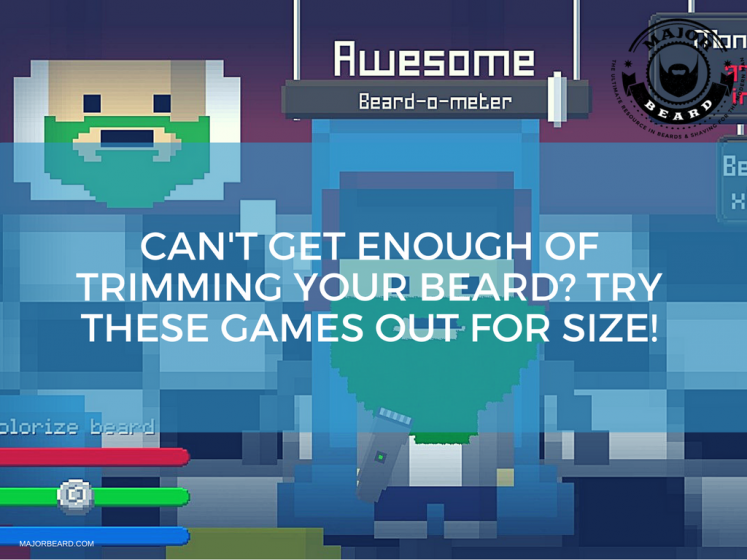 Can't Get Enough Of Trimming Your Beard- Try These Games Out for Size!