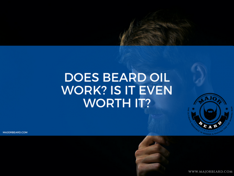 Does beard oil work- Is it even worth it-