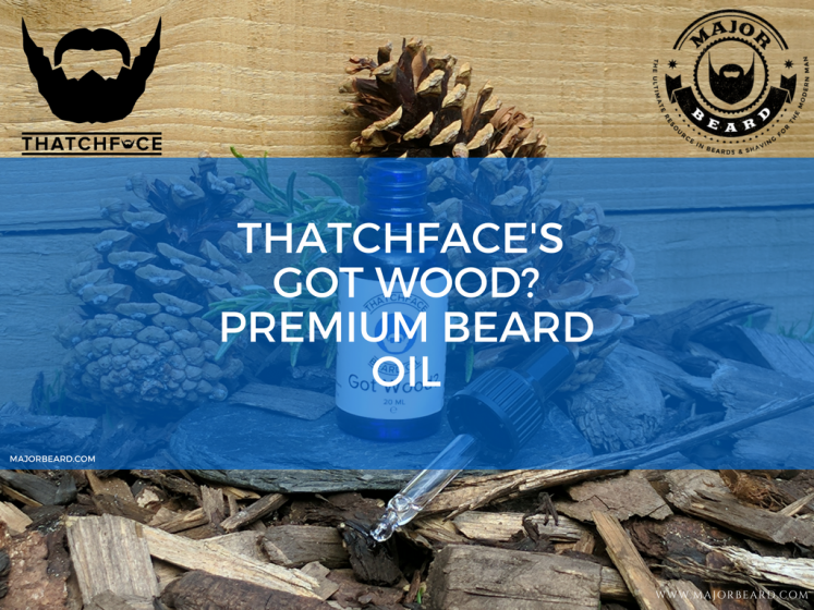 THATCHFACE'S GOT WOOD- PREMIUM BEARD OIL