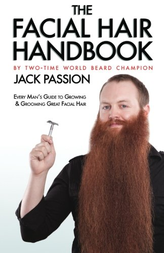 The Facial Hair Handbook: Every Man's Guide to Growing and Grooming Great Facial Hair